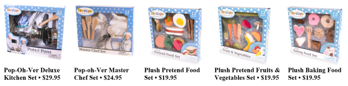 Pop-Oh-Ver Deluxe Kitchen Set • $29.95 Pop-oh-Ver Master Chef Set • $24.95 Plush Pretend Food Set • $19.95 Plush Pretend Fruits & Vegetables Set • $19.95 Plush Baking Food Set • $19.95