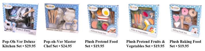 Pop-Oh-Ver Deluxe Kitchen Set • $29.95 Pop-oh-Ver Master Chef Set • $24.95 Plush Pretend Food Set • $19.95 Plush Pretend Fruits & Vegetables Set • $19.95 Plush Baking Food Set • $19.95