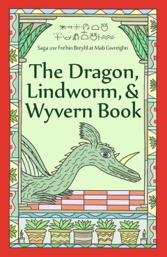 The Dragon, Lindworm, & Wyvern Book • $20.90 Hardcover and $12.90 Paperback • Ages 14+